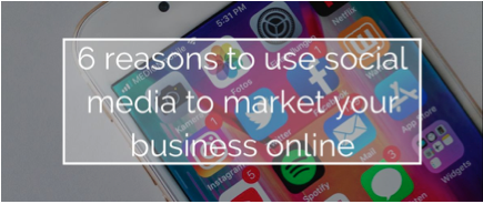 6 Reasons why you should use social media to market your business online